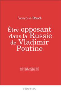 Être opposant dans la Russie de Vladimir Poutine